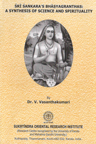 Sri Sankaras Bhasyagranthas : A Synthesis of Science and Spirituality