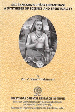 Sri Sankaras Bhasyagranthas : A Synthesis of Science and Spirituality